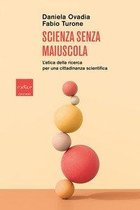 Scienza senza maiuscola. L'etica della ricerca per una cittadinanza scientifica