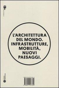 L'architettura del mondo. Infrastrutture, mobilità, nuovi paesaggi