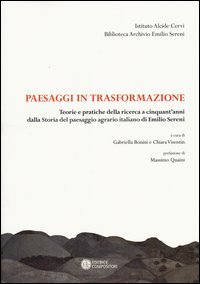 Paesaggi in trasformazione. Teorie e pratiche della ricerca a cinquant'anni dalla storia del paesaggio agrario italiano di Emilio Sereni