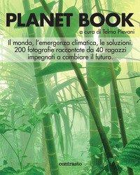 Planet book. Il mondo, l'emergenza climatica, le soluzioni. 200 fotografie raccontate da 40 ragazzi impegnati a cambiare il futuro