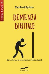 Demenza digitale. Come la nuova tecnologia ci rende stupidi