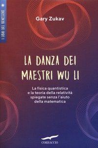 La danza dei maestri Wu Li. La fisica quantistica e la teoria della relatività spiegate senza l'aiuto della matematica