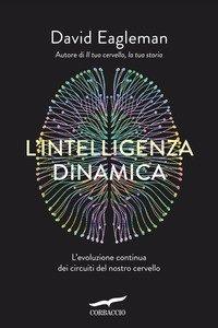 L'intelligenza dinamica. L'evoluzione continua dei circuiti del nostro cervello