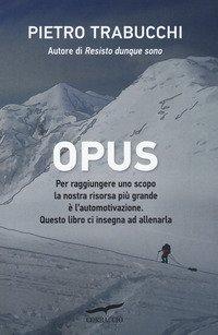 Opus. Manuale di automotivazione e resistenza alla fatica