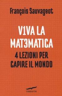 Viva la matematica. 4 lezioni per capire il mondo