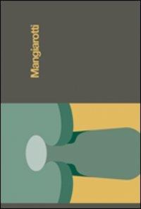 Mangiarotti. Catalogo della mostra (Mantova, 12 settembre-8 novembre 2009)