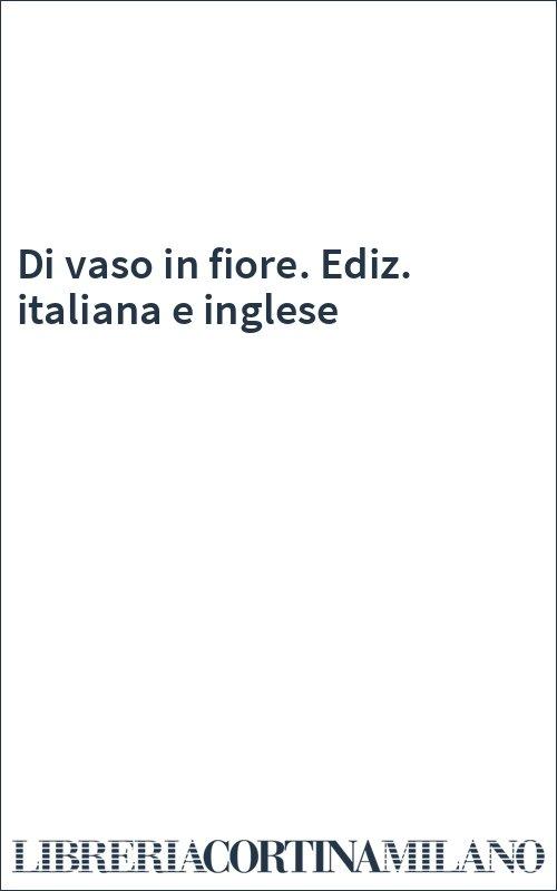 Di vaso in fiore. Ediz. italiana e inglese