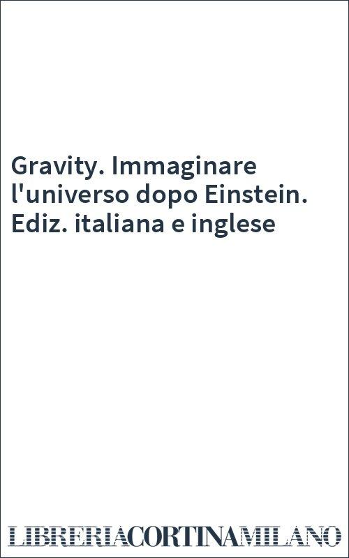 Gravity. Immaginare l'universo dopo Einstein. Ediz. italiana e inglese