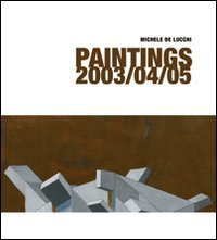 Michele De Lucchi. Paintings 2003/04/05. Ediz. italiana e inglese
