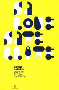 Salone satellite. 20 anni di nuova creatività-20 years of new creativity