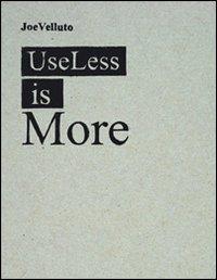 Useless is more. Ediz. italiana e inglese