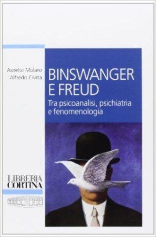 Binswanger e Freud. Tra psicoanalisi, psichiatria e fenomenologia