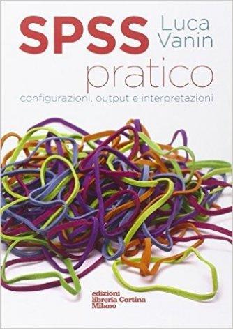 SPSS pratico. Configurazioni, output e interpretazioni