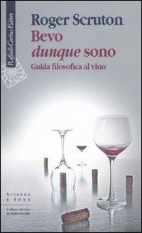 Bevo dunque sono. Guida filosofica al vino
