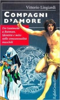 Compagni d'amore. Da Ganimede a Batman. Identità e mito nelle omosessualità maschili