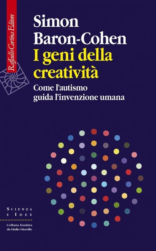 I geni della creatività. Come l'autismo guida l'invenzione umana