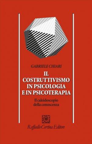 Il costruttivismo in psicologia e in psicoterapia. Il caleidoscopio della conoscenza