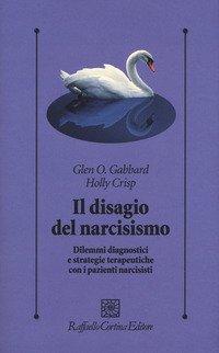 Il disagio del narcisismo. Dilemmi diagnostici e strategie terapeutiche con i pazienti narcisisti