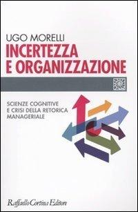 Incertezza e organizzazione. Scienze cognitive e crisi della retorica manageriale
