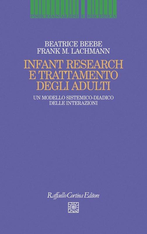 Infant Research e trattamento degli adulti. Un modello sistemico-diadico delle interazioni