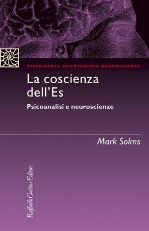 La coscienza dell'Es. Psicoanalisi e neuroscienze