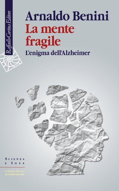 La mente fragile. L'enigma dell'Alzheimer