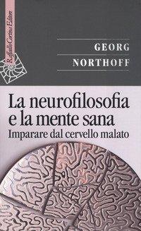 La neurofilosofia e la mente sana. Imparare dal cervello malato