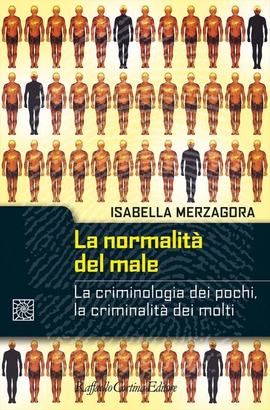 La normalità del male. La criminologia dei pochi, la criminalità dei molti