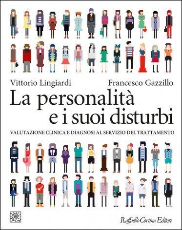La personalità e i suoi disturbi. Valutazione clinica e diagnosi al servizio del trattamento