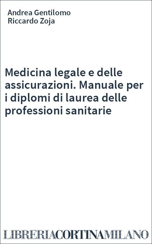 Medicina legale e delle assicurazioni. Manuale per i diplomi di laurea delle professioni sanitarie