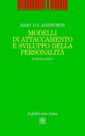 Modelli di attaccamento e sviluppo della personalità. Scritti scelti