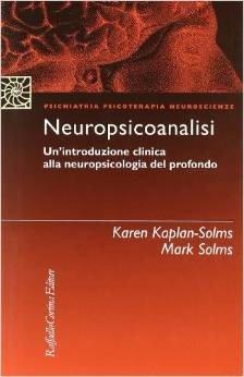 Neuropsicoanalisi. Un'introduzione clinica alla neuropsicologia del profondo