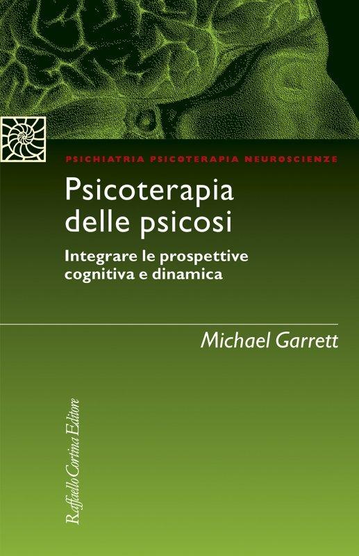 Psicoterapia delle psicosi. Integrare le prospettive cognitiva e dinamica