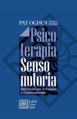 Psicoterapia sensomotoria. Interventi per il trauma e l'attaccamento