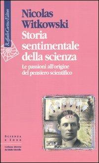 Storia sentimentale della scienza. Le passioni all'origine del pensiero scientifico
