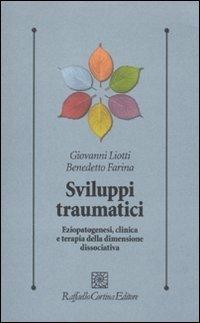 Sviluppi traumatici. Eziopatogenesi, clinica e terapia della dimensione dissociativa