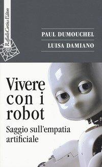Vivere con i robot. Saggio sull'empatia artificiale