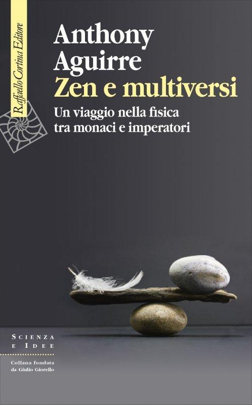 Zen e multiversi. Un viaggio nella fisica tra monaci e imperatori