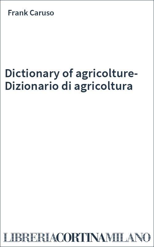 Dictionary of agricolture-Dizionario di agricoltura