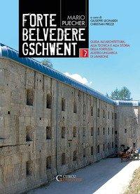 Forte Belvedere Gschwent. Guida all'architettura, alla tecnica e alla storia della Fortezza Austro-Ungarica di Lavarone