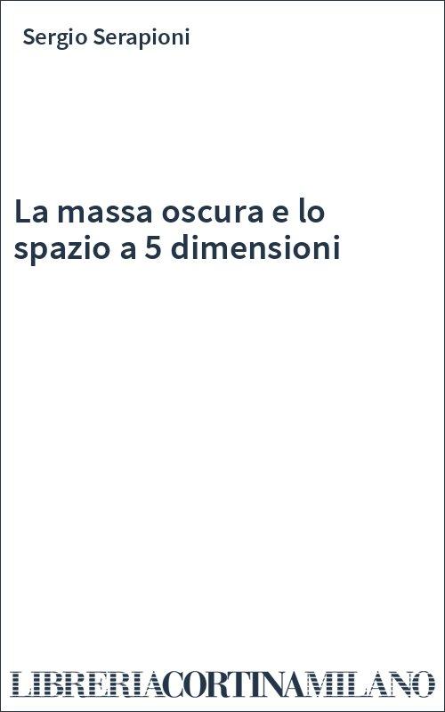 La massa oscura e lo spazio a 5 dimensioni