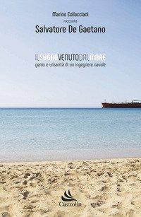 Il sogno venuto dal mare. Genio e umanità di un ingegnere navale