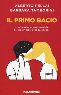 Il primo bacio. L'educazione sentimentale dei nostri figli preadolescenti