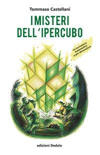 I misteri dell'ipercubo. Un'avventura matematica a più dimensioni
