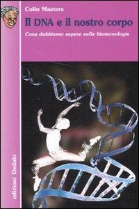 Il DNA e il nostro corpo. Cosa dobbiamo sapere sulle biotecnologie