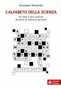 L'alfabeto della scienza. Da Abel a Zero assoluto 26 storie di ordinaria genialità