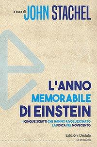 L'anno memorabile di Einstein. I cinque scritti che hanno rivoluzionato la fisica del Novecento