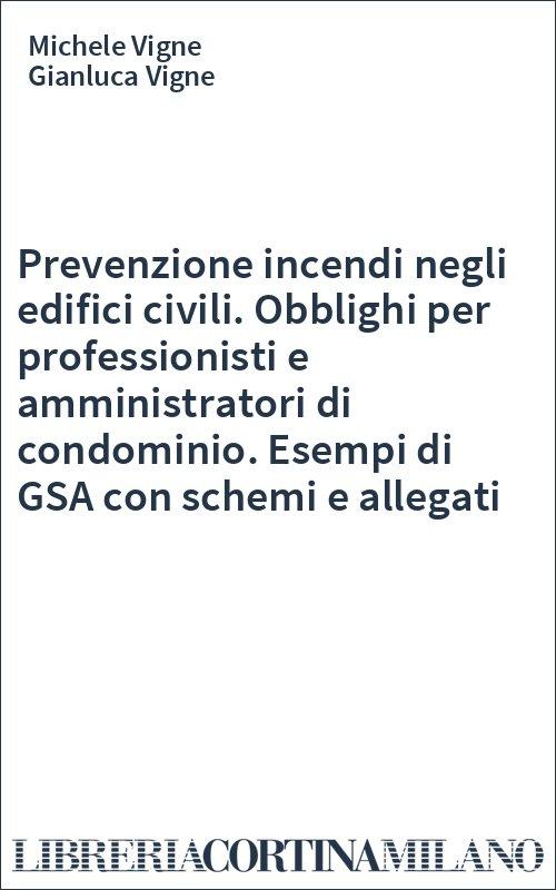 Prevenzione incendi negli edifici civili. Obblighi per professionisti e amministratori di condominio. Esempi di GSA con schemi e allegati