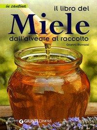 Il libro del miele. Dall'alveare al raccolto