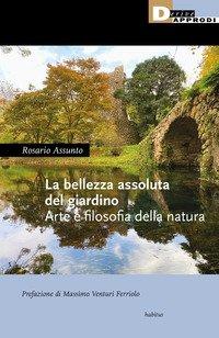 La bellezza assoluta del giardino. Arte e filosofia della natura
